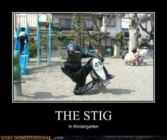 THE STIG..... in Kindergarten.<---- if you don't understand this, watch top gear