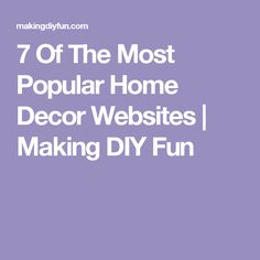 7 Of The Most Popular Home Decor Websites | Making DIY Fun