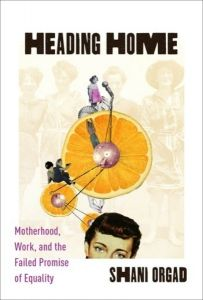 Heading Home: Motherhood, Work, and the Failed Promise of Equality by Shani Orgad - Columbia University Press Feminist Theory, London School Of Economics, Women Lawyer, Gender Studies, Challenge The Status Quo, Cultural Studies, Success And Failure, Social Change, Oppression