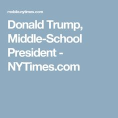 Donald Trump, Middle-School President - NYTimes.com