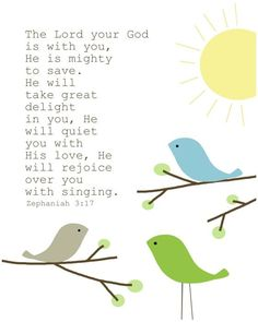 Zephaniah ~ The Lord your God is with you, he is mighty to save. He will take great delight in you, he will quiet you with his love, he will rejoice over you with singing. Scripture Art, Bible Scriptures, Bible Quotes, Quotable Quotes, Healing Scriptures, Hope Quotes, Biblical Quotes, Random Quotes, Faith Quotes
