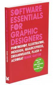 Software Essentials for Graphic Designers: Photoshop, Illustrator, InDesign, QuarkXPress, Dreamweaver, Flash and Acrobat