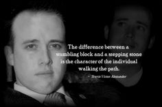 The difference between a stumbling block and a stepping stone is the character of the individual walking the path. - Travis Alexander