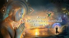 Kryon - Lightworker's Handbook - Lesson 1 - Discovering your Spirituality check this out go with your heart on any information you receive..share thank you