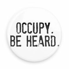 Funny Buttons - Custom Buttons - Promotional Badges - Protest Pins - Wacky Buttons - Occupy be heard