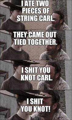 the walking dead coral | I ATE TWO PIECES OF STRING CARL. THEY CAME OUT TIED TOGETHER. I SHIT YOU KNOT CARL. I SHIT YOU KNOT! | image tagged in the walking dead coral | made w/ Imgflip meme maker