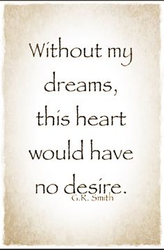 Without my dreams....