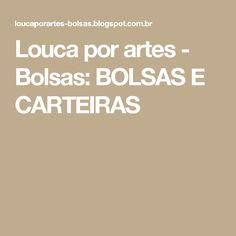 Louca por artes - Bolsas: BOLSAS E CARTEIRAS