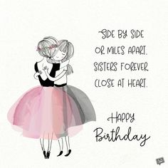 Side by side or miles apart, sisters forever close at heart. Happy Birthday Little Sister, Birthday Greetings For Sister, Birthday Messages For Sister, Happy Birthday Quotes For Friends, Happy Birthday Wishes Cards, Birthday Wishes And Images, Happy Birthday Flower, Sister Birthday Quotes, Best Birthday Wishes