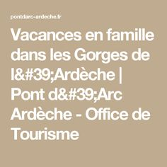 Vacances en famille dans les Gorges de l'Ardèche | Pont d'Arc Ardèche - Office de Tourisme