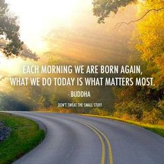Each morning we are born again, what we do today is what matters most. #Quote