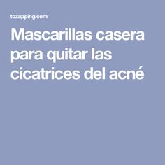 Mascarillas casera para quitar las cicatrices del acné Quites, Pimple Popping, Homemade Face Pack, Beauty Tips, Homemade Recipe, Homemade, Health
