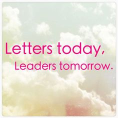 """Letters today, leaders tomorrow."""