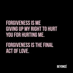 I didnt forgive you for your sake. I forgave you for mine. Because I deserve peace.