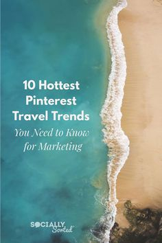 10 Hottest Pinterest Travel Trends You Need to Know for Marketing #traveltips #traveldestinations #travelmarketing #tourismmarketingbusiness #pinteresttips #pinterestmarketing