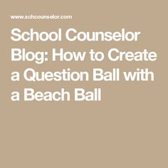 School Counselor Blog: How to Create a Question Ball with a Beach Ball