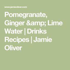 Pomegranate, Ginger & Lime Water | Drinks Recipes | Jamie Oliver