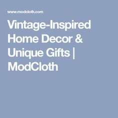 Vintage-Inspired Home Decor & Unique Gifts | ModCloth