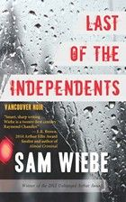 Sam Wiebe, author of the brand new release Last of the Independents is on the blog today! #mystery #Vancouver