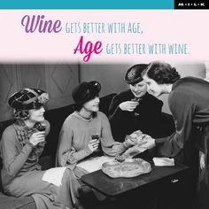 Wine gets better with age, Age gets better with wine. (M.I.L.K.) (NIEUW)
