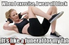 When I exercise I wear all black.