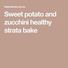 Sweet potato and zucchini healthy strata bake