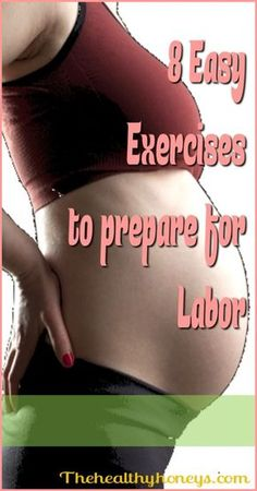8 Easy Exercises to Prepare for Labor and Delivery - The Healthy Honeys preparing for baby prepare for baby #baby #pregnancy