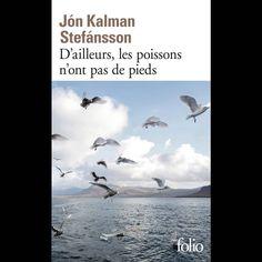 « D'ailleurs, les poissons n'ont pas de pieds » de Jon Kalman Stefánsson, traduit de l'islandais par Éric Boury (Folio)