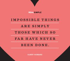 """""""Impossible things are simply those which so far have never been done."""" —Elbert Hubbard #quotes"""