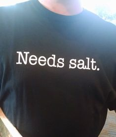 "The answer is ""more salt"". It's always more salt. 