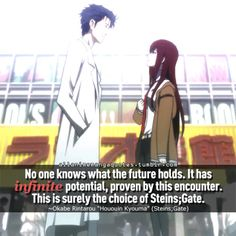 """No one knows what the future holds. It has infinite potential, proven by his encounter. This is surely the choice of Steins;Gate"""