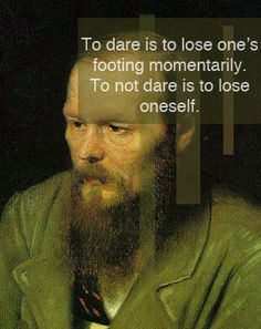 Quote by Søren Kierkegaard, picture actually of Dostoevsky, haha!