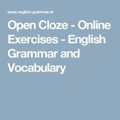 Open Cloze - Online Exercises - English Grammar and Vocabulary