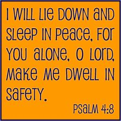 "Psalm 4:8 ♥♥ ""I will lie down and sleep in peace, O Lord, make me dwell in safety."" ♥♥"