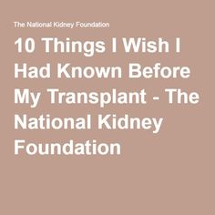 10 Things I Wish I Had Known Before My Transplant - The National Kidney Foundation