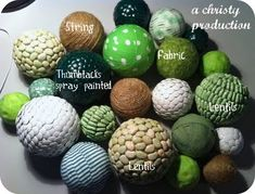 Love these DIY decorative balls. Beans, fabric, paper, twine, spraypaint.
