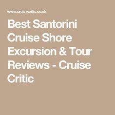 Best Santorini Cruise Shore Excursion & Tour Reviews - Cruise Critic