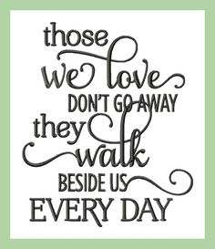 Those we love don't go away they walk beside us everyday Sign Quotes, Cute Quotes, Usmc Quotes, Go Away Quotes, In Loving Memory Quotes, Hugs And Kisses Quotes, Grieving Quotes, Qoutes About Love, Memories Quotes
