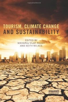 Tourism, Climate Change and Sustainability by Vijay Reddy. $41.62. 304 pages. Publisher: Routledge (September 6, 2012). Publication: September 6, 2012. Save 51%!