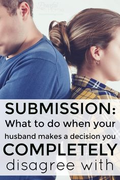 Submission: What to do when your husband makes a decision you completely disagree with   Christian Marriage   Bible Based Marriage   Submission in marriage   Christian Counseling   Biblical Marriage   Honor and Respect Your Husband