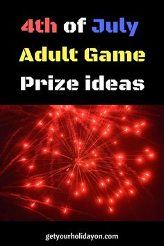 4th of July Adult Game Prize Ideas to celebrate Independence Day with extra fun and make your holiday bash memorable. These adult prize ideas and games will be sure to create the fun you're looking for! getyourholidayon.com