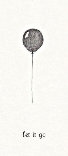 let it go. put a note in the balloon of things you need to move on from, forget, and forgive, and watch it fade away as it lifts, lifts, lifts high above you until you can no longer see it. -----TAT IDEA!!