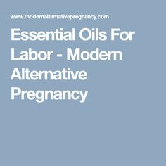 Essential Oils For Labor - Modern Alternative Pregnancy