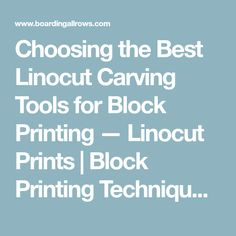 Choosing the Best Linocut Carving Tools for Block Printing — Linocut Prints | Block Printing Techniques | Recommendations for Lino Tools and Supplies by Boarding All Rows