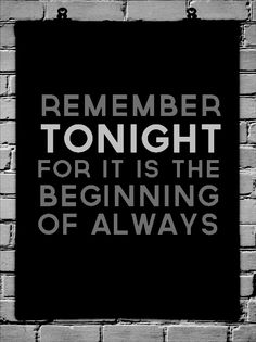 Remember tonight for it is the beginning of always.  Pinned by Pink Pad, the women's health app with the built-in community!