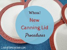 New Canning Lid Procedures - LivingHomegrown.com  Good to know!