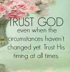 """Trust in the Lord with all your heart and lean not on your own understanding; in all your ways, acknowledge Him, and He will make your paths straight.""  Proverbs 3:5-6 (NIV)"