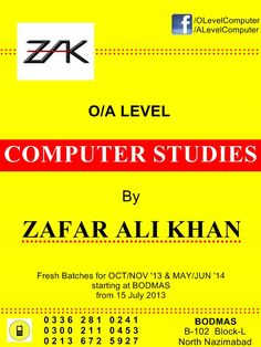 O-Level Computer Stuies 7010 By Sir Zafar Ali Khan  @ BODMAS  B-102 Block-L North Nazimabad 0213-672 5927 0300-211 0453  Get Enrolled in New Batches. Scheduled on: Thursdays and Fridays from 4:00-5:00 PM.  Under Cambridge International Examinations new P3 (ATP/OPTION 2) O-Level Computer Studies 7010 can be easily done without difficult project coursework as PRIVATE candidate or from school.