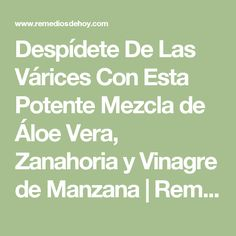 Despídete De Las Várices Con Esta Potente Mezcla de Áloe Vera, Zanahoria y Vinagre de Manzana   Remedios De Hoy