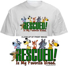 RESCUED! IS MY FAVORITE BREED. Shirt ~ A portion of the proceeds from Every T-Shirt, Tank Top, Sweatshirt or Hoodie sold on this page, goes to help and support Animal Rescue Groups/Shelters in their animal rescue endeavors. Our home page ~ http://www.rescuedismyfavoritebreed.org/index.htm
